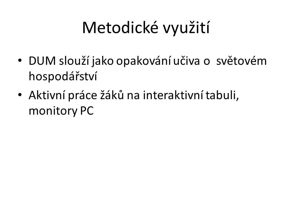 Metodické využití DUM slouží jako opakování učiva o světovém hospodářství Aktivní práce žáků na interaktivní tabuli, monitory PC