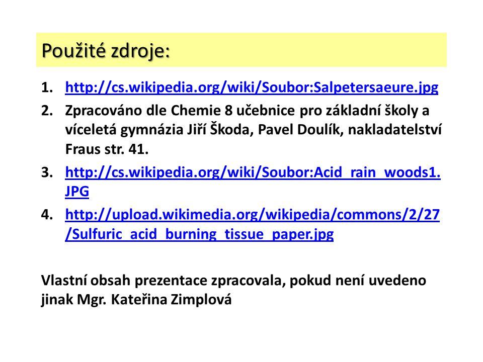Použité zdroje: 1.http://cs.wikipedia.org/wiki/Soubor:Salpetersaeure.jpghttp://cs.wikipedia.org/wiki/Soubor:Salpetersaeure.jpg 2.Zpracováno dle Chemie 8 učebnice pro základní školy a víceletá gymnázia Jiří Škoda, Pavel Doulík, nakladatelství Fraus str.