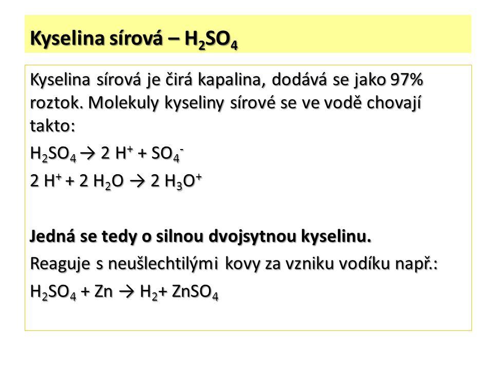 Kyselina sírová – H 2 SO 4 Kyselina sírová je čirá kapalina, dodává se jako 97% roztok.