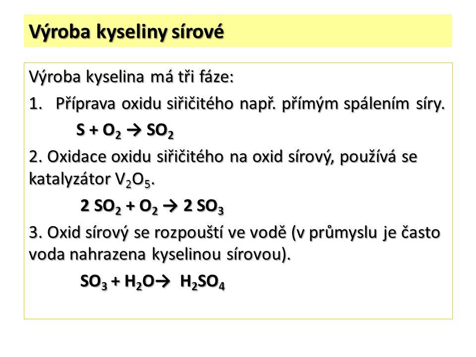 Výroba kyseliny sírové Výroba kyselina má tři fáze: 1.Příprava oxidu siřičitého např.