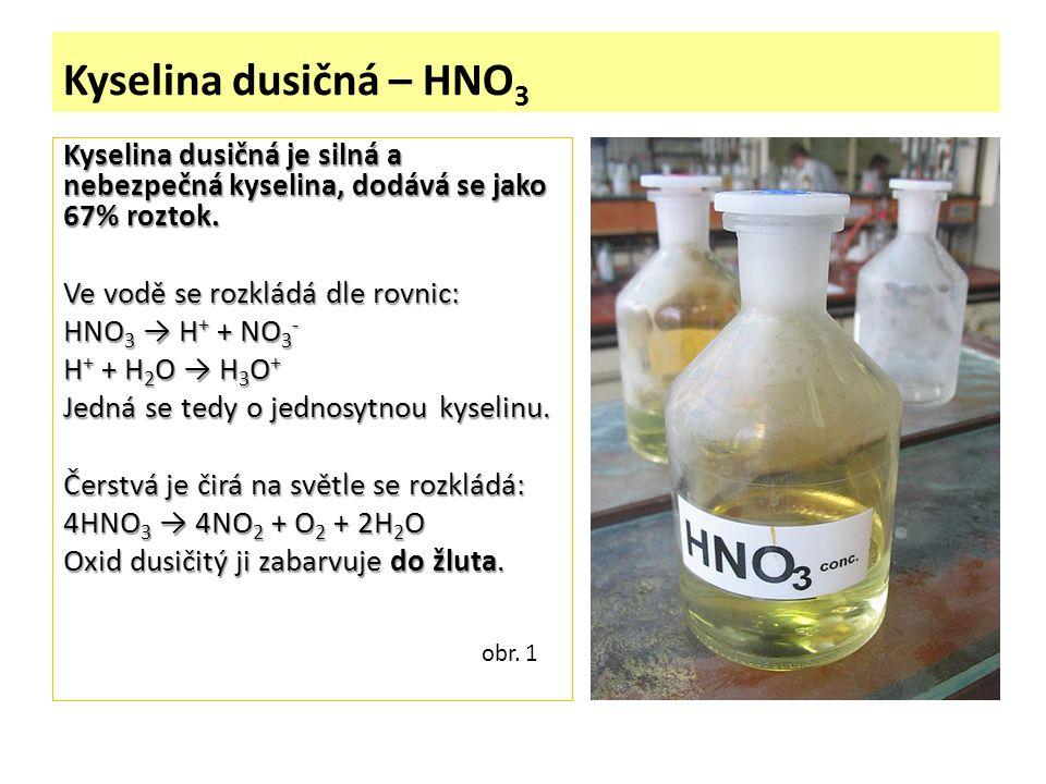 Kyselina dusičná – HNO 3 Kyselina dusičná je silná a nebezpečná kyselina, dodává se jako 67% roztok.