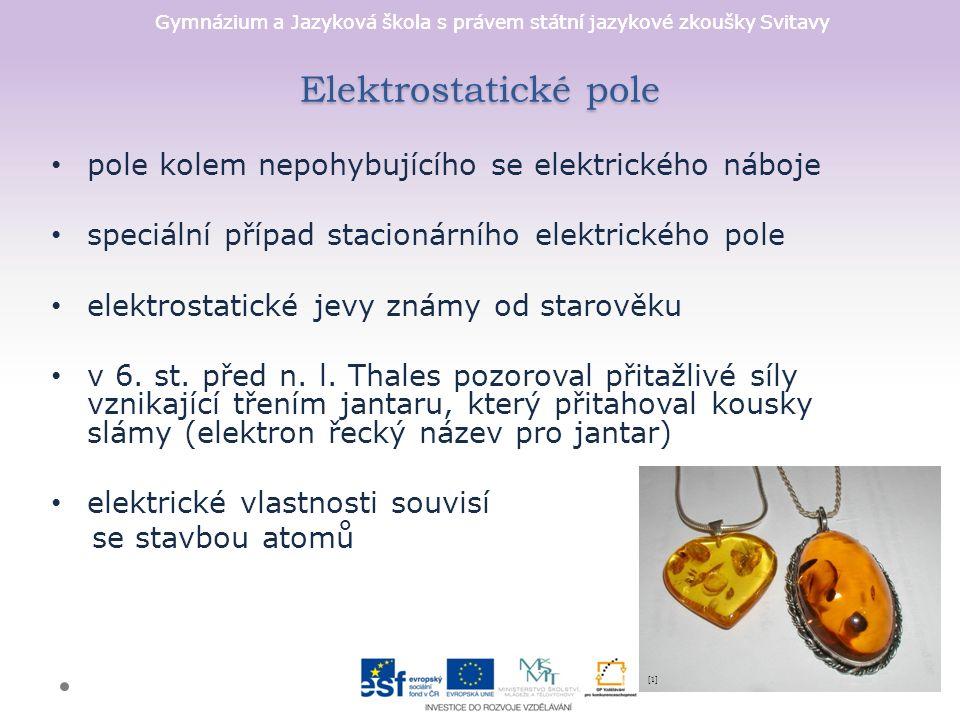 Gymnázium a Jazyková škola s právem státní jazykové zkoušky Svitavy Elektrostatické pole pole kolem nepohybujícího se elektrického náboje speciální případ stacionárního elektrického pole elektrostatické jevy známy od starověku v 6.