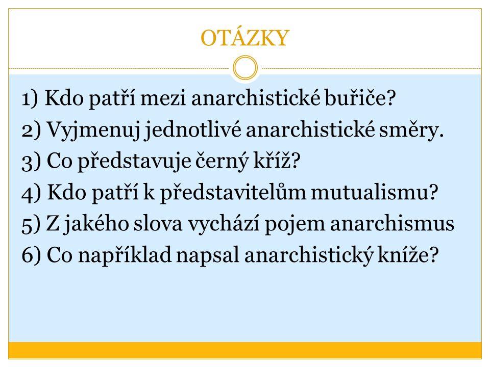 OTÁZKY 1) Kdo patří mezi anarchistické buřiče? 2) Vyjmenuj jednotlivé anarchistické směry. 3) Co představuje černý kříž? 4) Kdo patří k představitelům