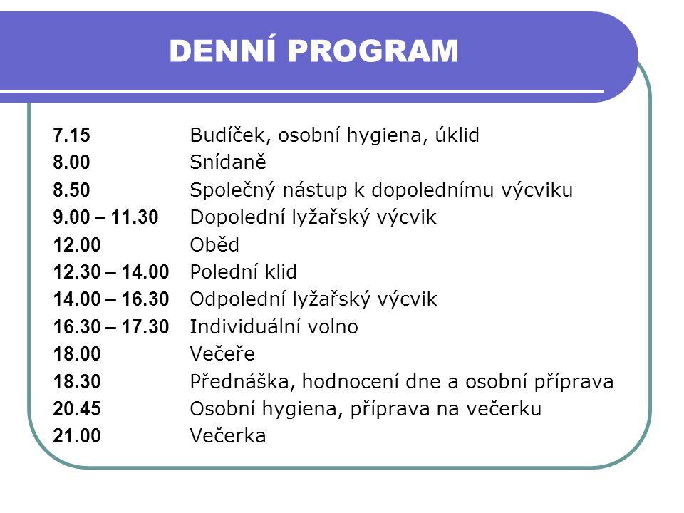 DENNÍ PROGRAM 7.15 Budíček, osobní hygiena, úklid 8.00 Snídaně 8.50 Společný nástup k dopolednímu výcviku 9.00 – 11.30 Dopolední lyžařský výcvik 12.00