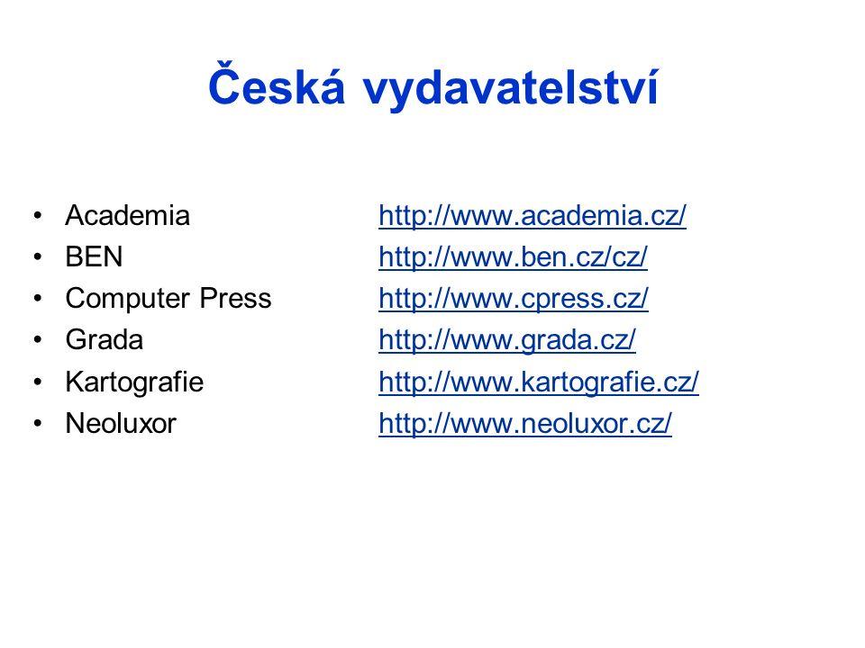 Česká vydavatelství Academia http://www.academia.cz/http://www.academia.cz/ BEN http://www.ben.cz/cz/http://www.ben.cz/cz/ Computer Press http://www.c