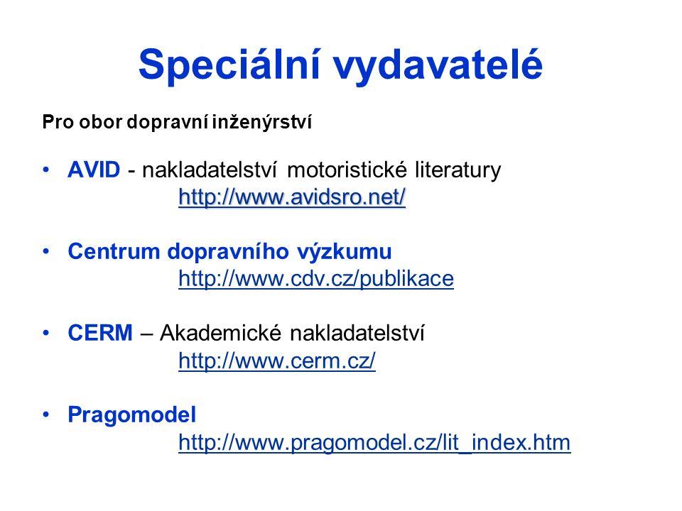 Speciální vydavatelé Pro obor dopravní inženýrství AVID - nakladatelství motoristické literatury http://www.avidsro.net/ Centrum dopravního výzkumu ht