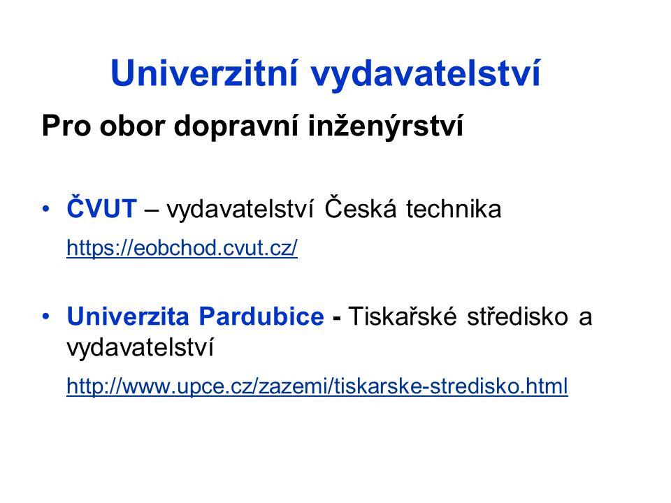 Univerzitní vydavatelství Pro obor dopravní inženýrství ČVUT – vydavatelství Česká technika https://eobchod.cvut.cz/ Univerzita Pardubice - Tiskařské