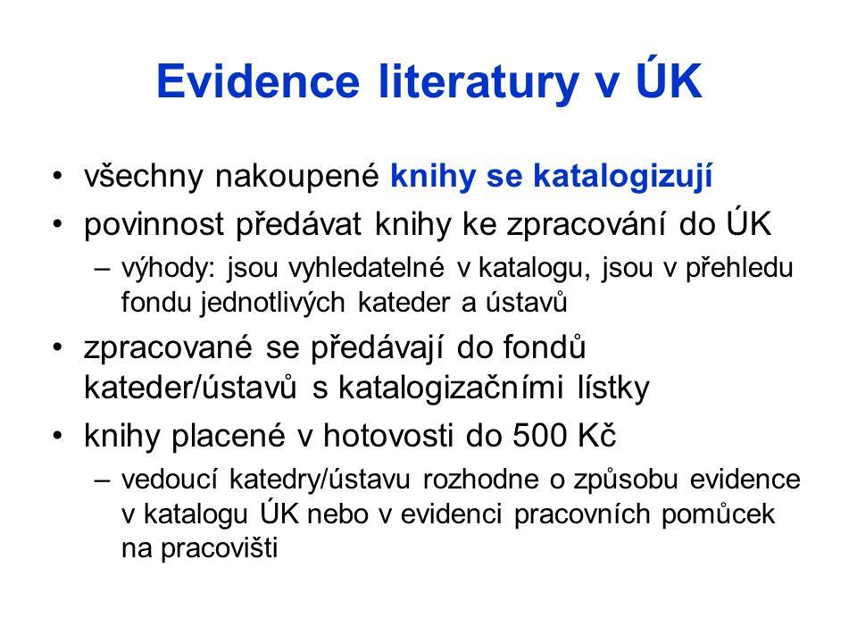 Evidence literatury v ÚK všechny nakoupené knihy se katalogizují povinnost předávat knihy ke zpracování do ÚK –výhody: jsou vyhledatelné v katalogu, j