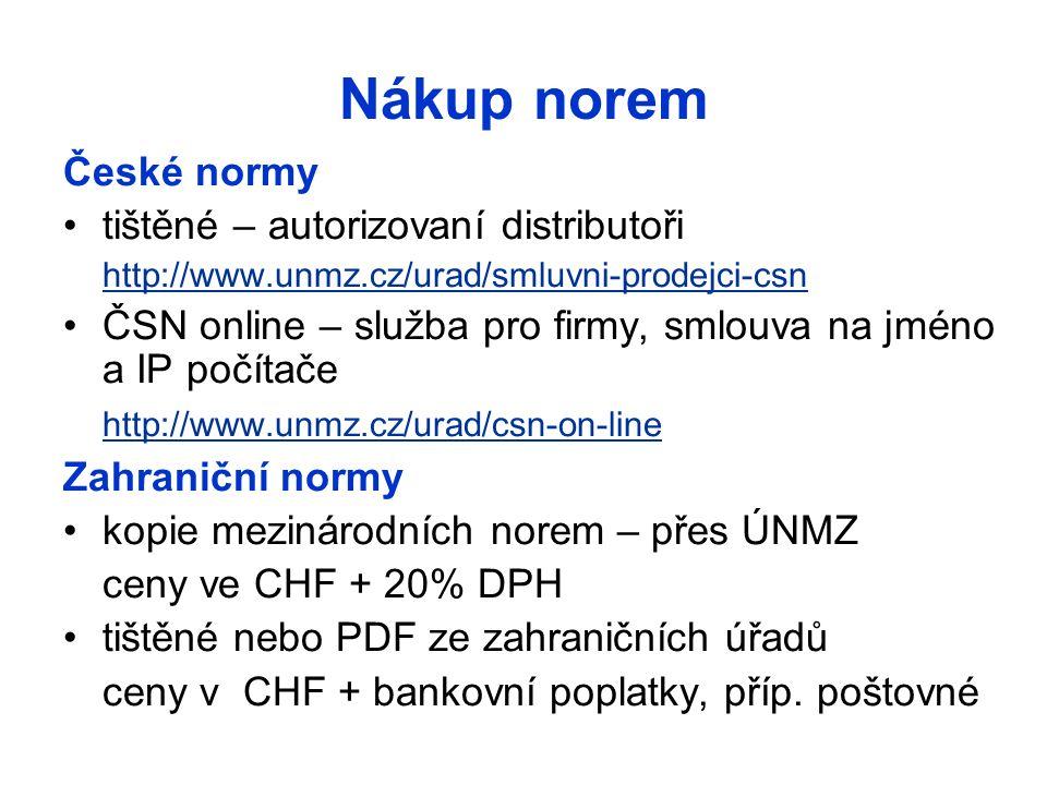 Nákup norem České normy tištěné – autorizovaní distributoři http://www.unmz.cz/urad/smluvni-prodejci-csn ČSN online – služba pro firmy, smlouva na jmé