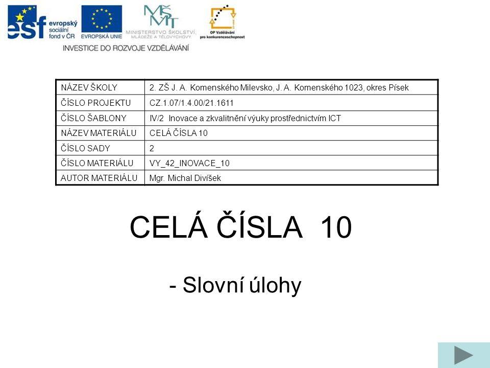 CELÁ ČÍSLA 10 - Slovní úlohy NÁZEV ŠKOLY2. ZŠ J. A.