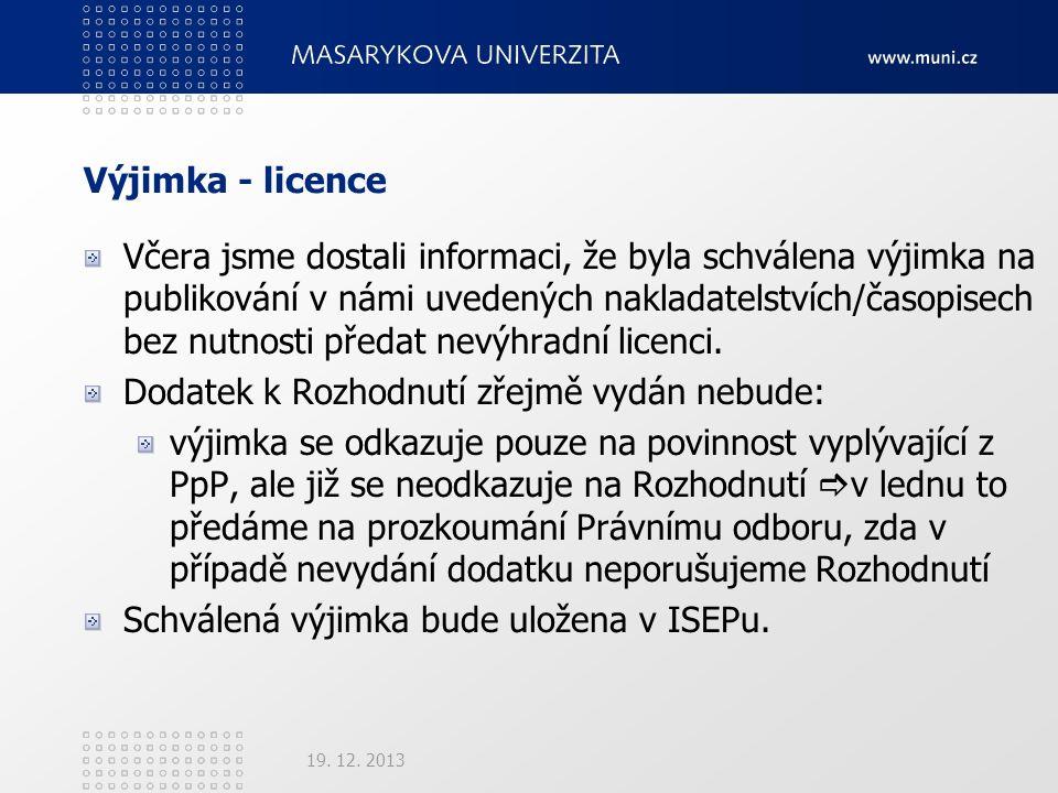 Výjimka - licence Včera jsme dostali informaci, že byla schválena výjimka na publikování v námi uvedených nakladatelstvích/časopisech bez nutnosti předat nevýhradní licenci.