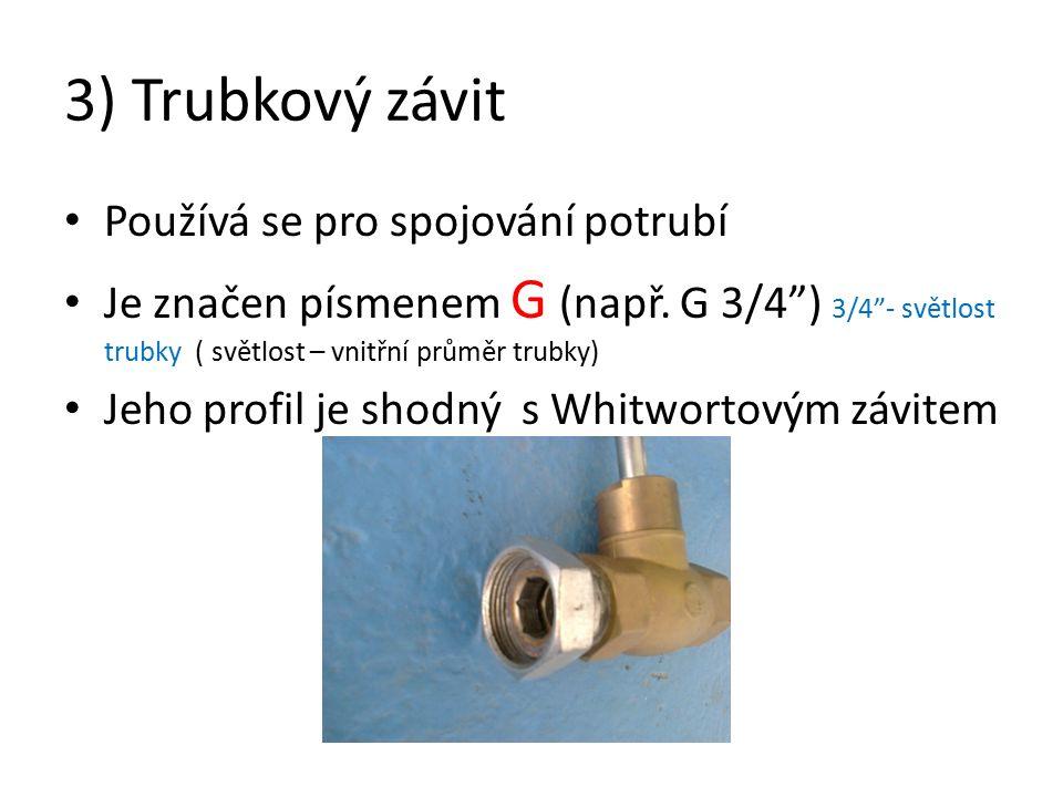 3) Trubkový závit Používá se pro spojování potrubí Je značen písmenem G (např.