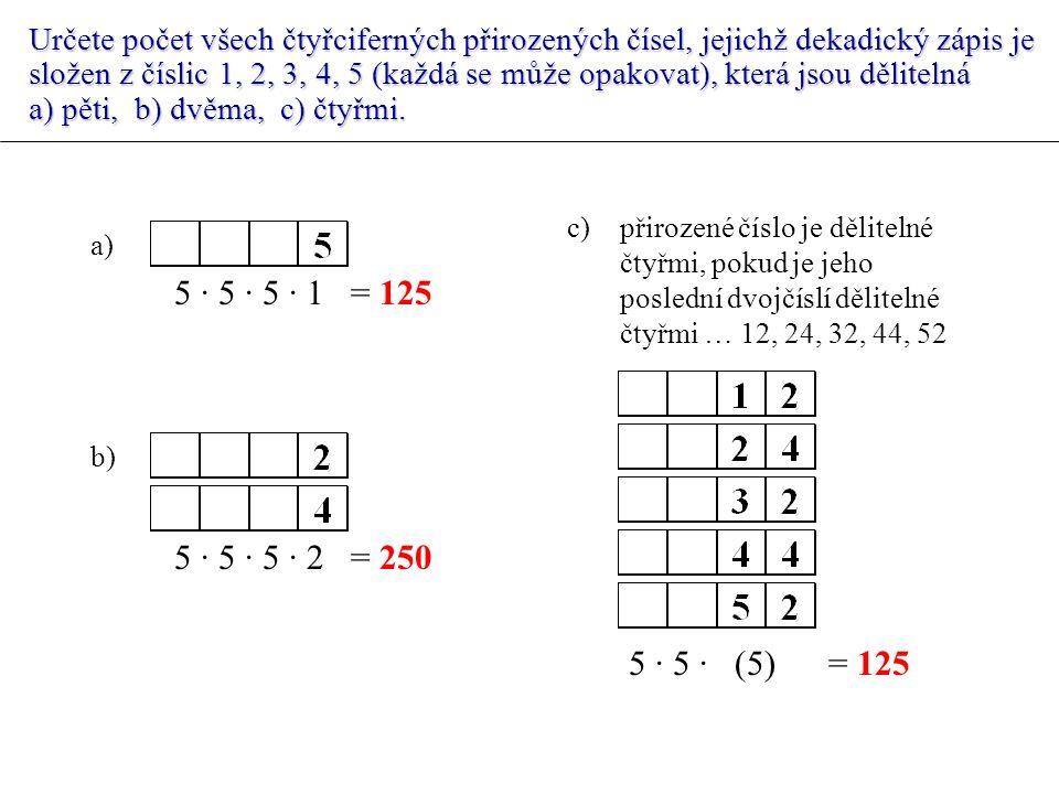 Určete počet všech čtyřciferných přirozených čísel, jejichž dekadický zápis je složen z číslic 1, 2, 3, 4, 5 (každá se může opakovat), která jsou dělitelná a) pěti, b) dvěma, c) čtyřmi.