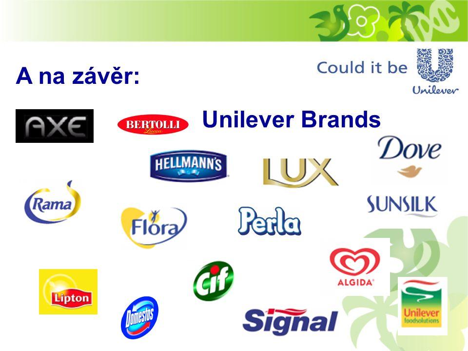 Unilever Brands A na závěr: