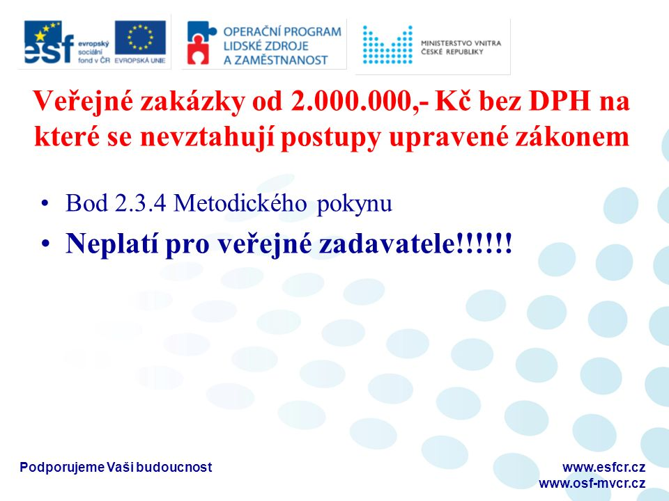 Veřejné zakázky od 2.000.000,- Kč bez DPH na které se nevztahují postupy upravené zákonem Bod 2.3.4 Metodického pokynu Neplatí pro veřejné zadavatele!