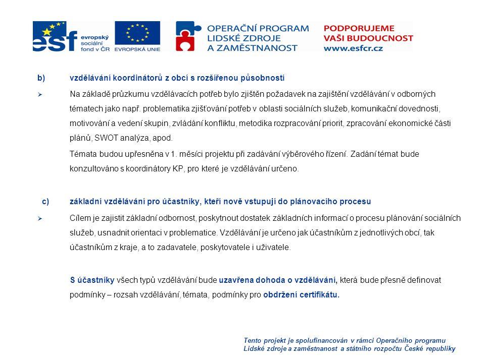 b)vzdělávání koordinátorů z obcí s rozšířenou působností  Na základě průzkumu vzdělávacích potřeb bylo zjištěn požadavek na zajištění vzdělávání v odborných tématech jako např.