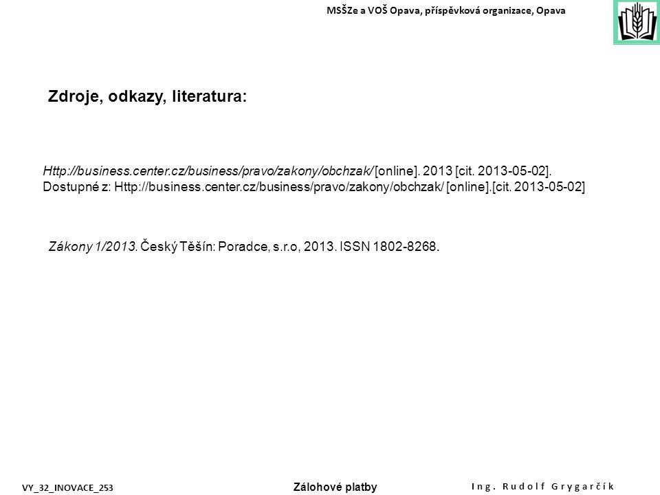 Zdroje, odkazy, literatura: MSŠZe a VOŠ Opava, příspěvková organizace, Opava Http://business.center.cz/business/pravo/zakony/obchzak/ [online].
