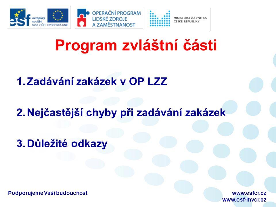 Program zvláštní části 1.Zadávání zakázek v OP LZZ 2.Nejčastější chyby při zadávání zakázek 3.Důležité odkazy Podporujeme Vaši budoucnostwww.esfcr.cz www.osf-mvcr.cz