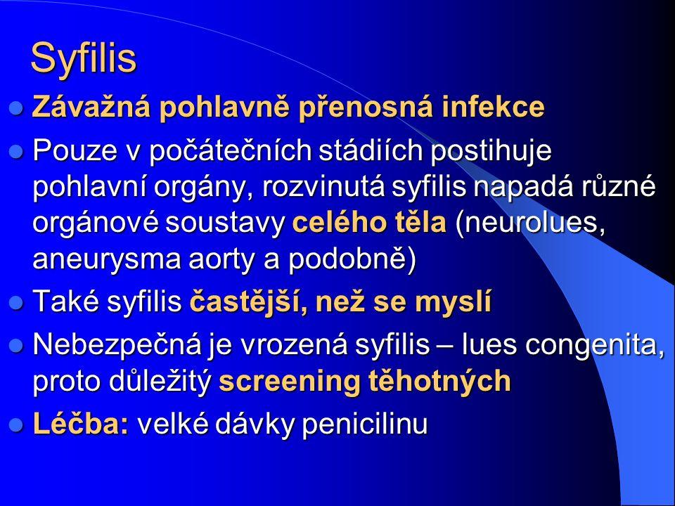 Syfilis Závažná pohlavně přenosná infekce Závažná pohlavně přenosná infekce Pouze v počátečních stádiích postihuje pohlavní orgány, rozvinutá syfilis