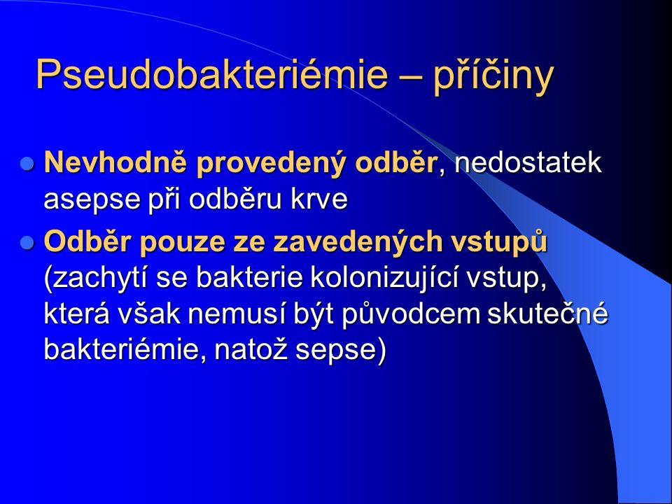 Pseudobakteriémie – příčiny Nevhodně provedený odběr, nedostatek asepse při odběru krve Nevhodně provedený odběr, nedostatek asepse při odběru krve Od
