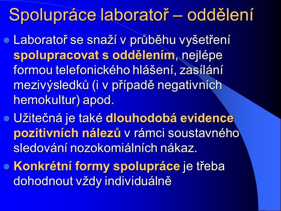 Spolupráce laboratoř – oddělení Laboratoř se snaží v průběhu vyšetření spolupracovat s oddělením, nejlépe formou telefonického hlášení, zasílání mezivýsledků (i v případě negativních hemokultur) apod.