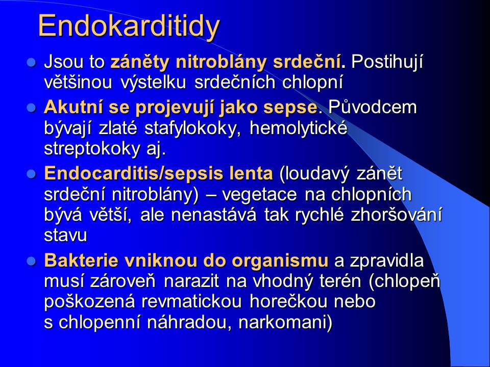 Endokarditidy Jsou to záněty nitroblány srdeční. Postihují většinou výstelku srdečních chlopní Jsou to záněty nitroblány srdeční. Postihují většinou v