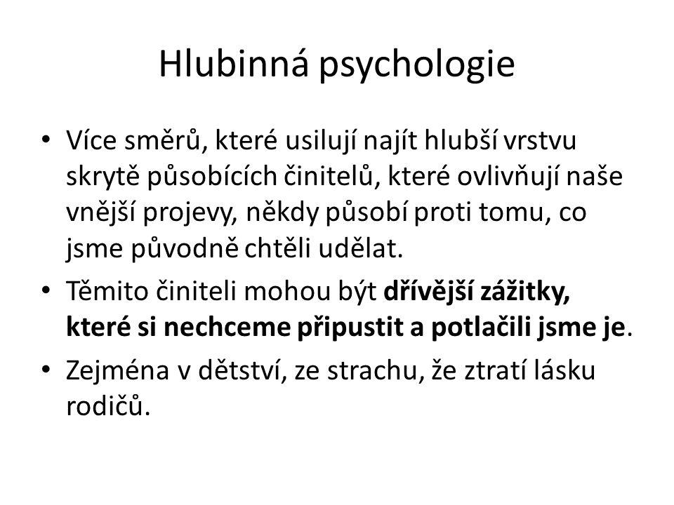 Hlubinná psychologie Více směrů, které usilují najít hlubší vrstvu skrytě působících činitelů, které ovlivňují naše vnější projevy, někdy působí proti