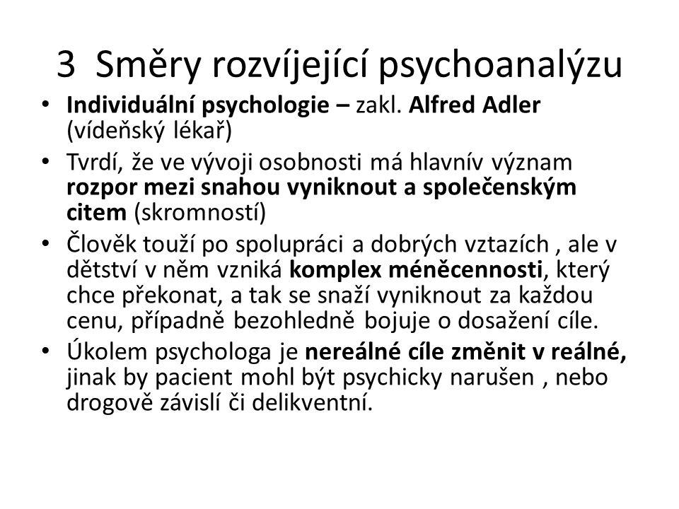 3 Směry rozvíjející psychoanalýzu Individuální psychologie – zakl. Alfred Adler (vídeňský lékař) Tvrdí, že ve vývoji osobnosti má hlavnív význam rozpo