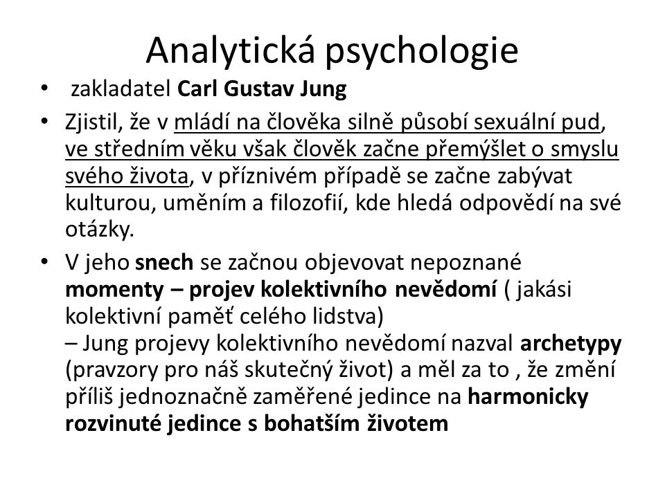 Analytická psychologie zakladatel Carl Gustav Jung Zjistil, že v mládí na člověka silně působí sexuální pud, ve středním věku však člověk začne přemýšlet o smyslu svého života, v příznivém případě se začne zabývat kulturou, uměním a filozofií, kde hledá odpovědí na své otázky.