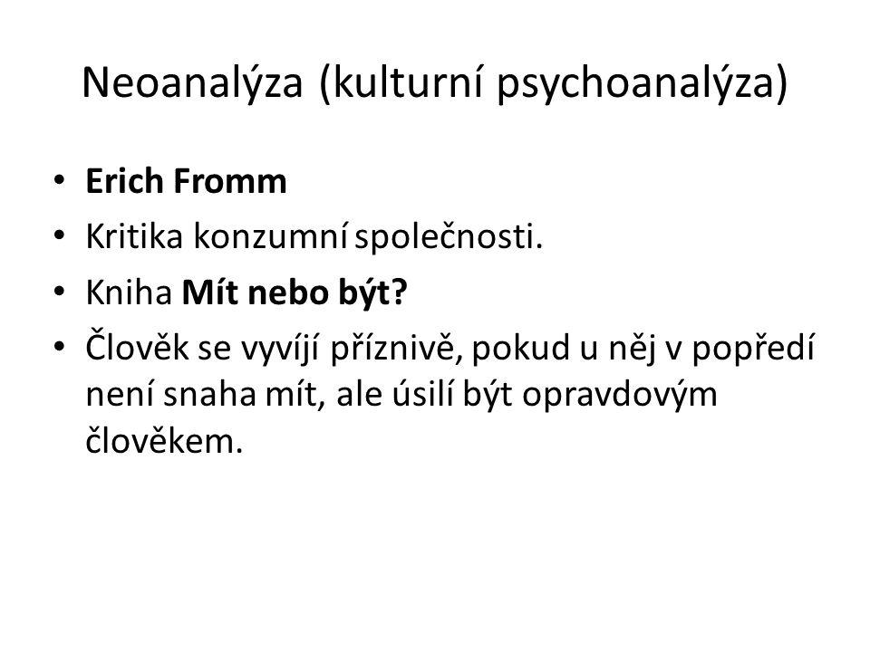 Neoanalýza (kulturní psychoanalýza) Erich Fromm Kritika konzumní společnosti. Kniha Mít nebo být? Člověk se vyvíjí příznivě, pokud u něj v popředí nen