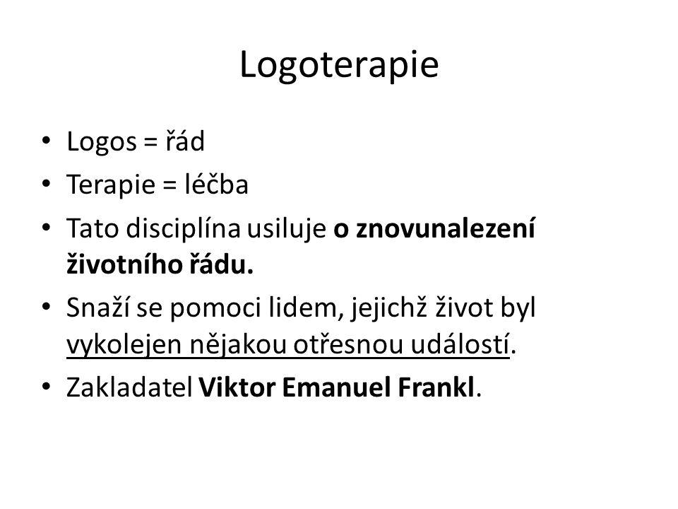 Logoterapie Logos = řád Terapie = léčba Tato disciplína usiluje o znovunalezení životního řádu.