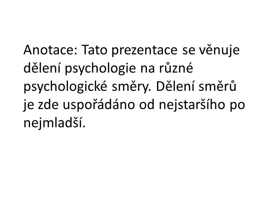 Anotace: Tato prezentace se věnuje dělení psychologie na různé psychologické směry. Dělení směrů je zde uspořádáno od nejstaršího po nejmladší.
