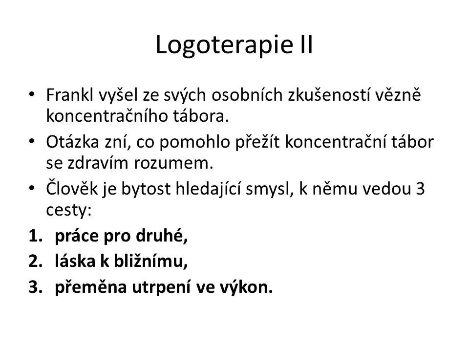 Logoterapie II Frankl vyšel ze svých osobních zkušeností vězně koncentračního tábora.