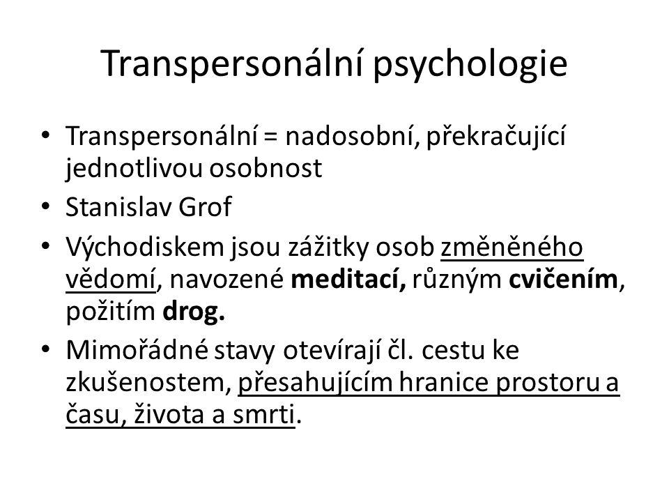 Transpersonální psychologie Transpersonální = nadosobní, překračující jednotlivou osobnost Stanislav Grof Východiskem jsou zážitky osob změněného vědo