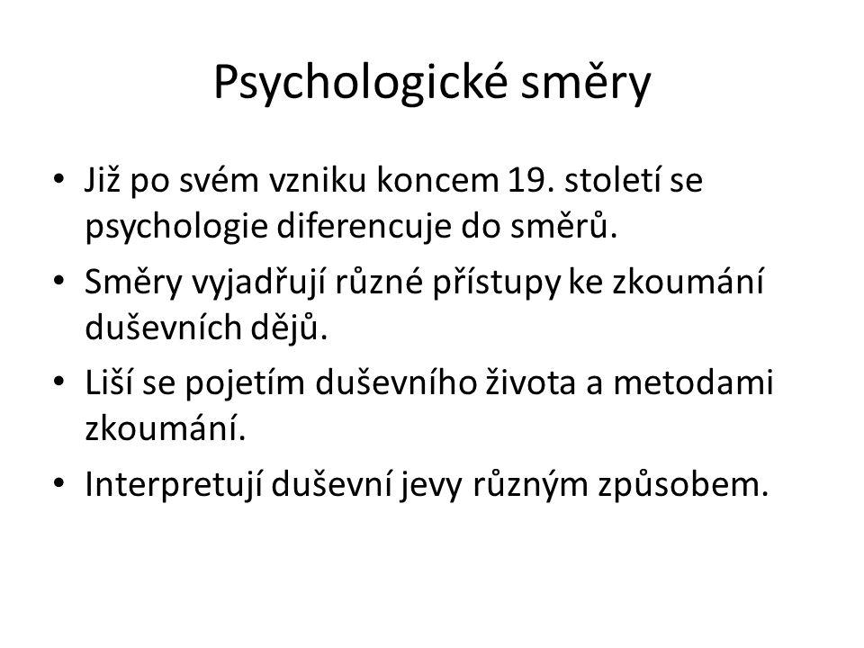 Psychologické směry Již po svém vzniku koncem 19. století se psychologie diferencuje do směrů. Směry vyjadřují různé přístupy ke zkoumání duševních dě