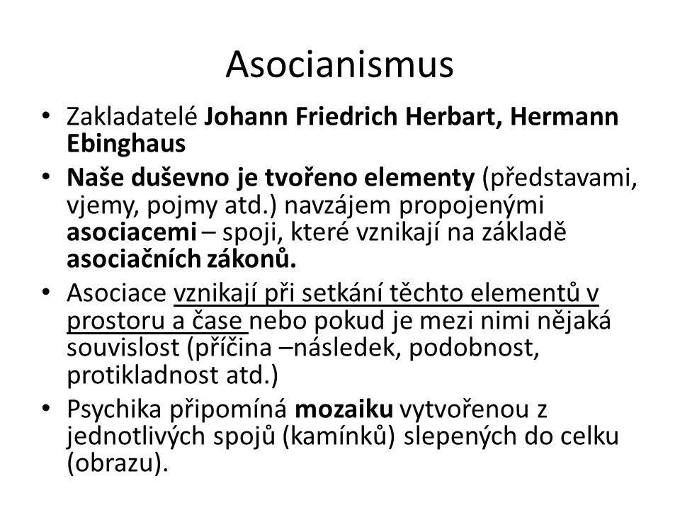 Asocianismus Zakladatelé Johann Friedrich Herbart, Hermann Ebinghaus Naše duševno je tvořeno elementy (představami, vjemy, pojmy atd.) navzájem propojenými asociacemi – spoji, které vznikají na základě asociačních zákonů.