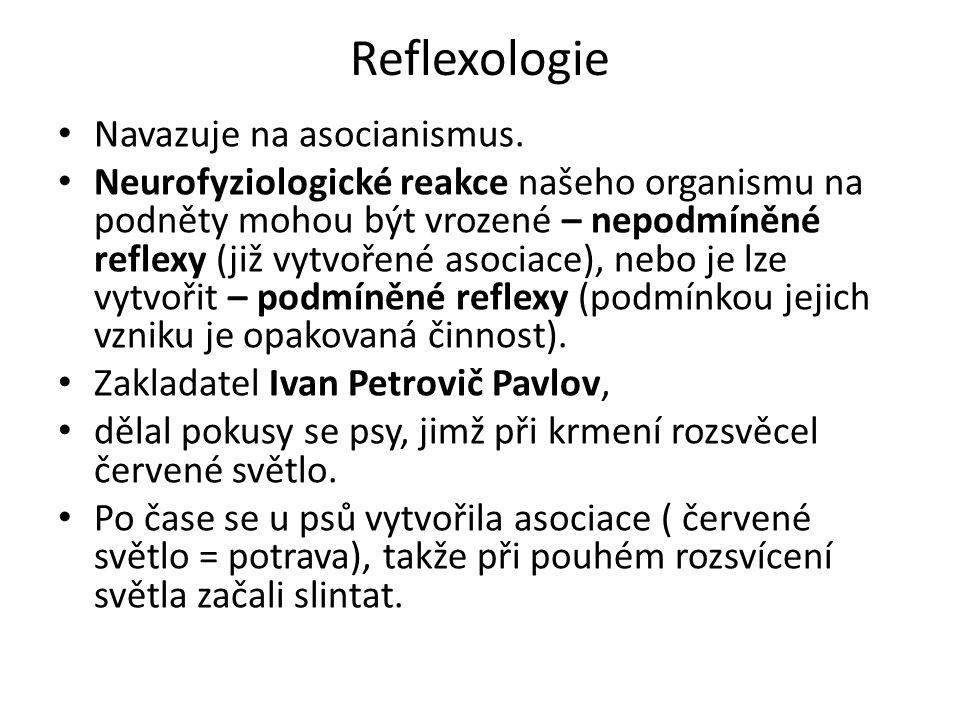 Reflexologie Navazuje na asocianismus. Neurofyziologické reakce našeho organismu na podněty mohou být vrozené – nepodmíněné reflexy (již vytvořené aso