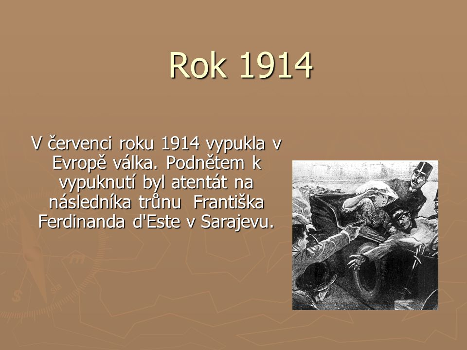 Rok 1914 V červenci roku 1914 vypukla v Evropě válka.