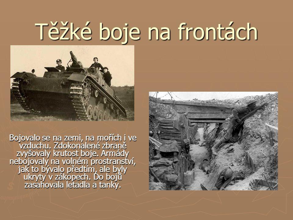 Těžké boje na frontách Bojovalo se na zemi, na mořích i ve vzduchu.