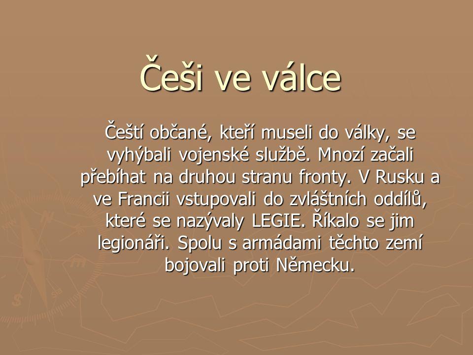 Češi ve válce Čeští občané, kteří museli do války, se vyhýbali vojenské službě.