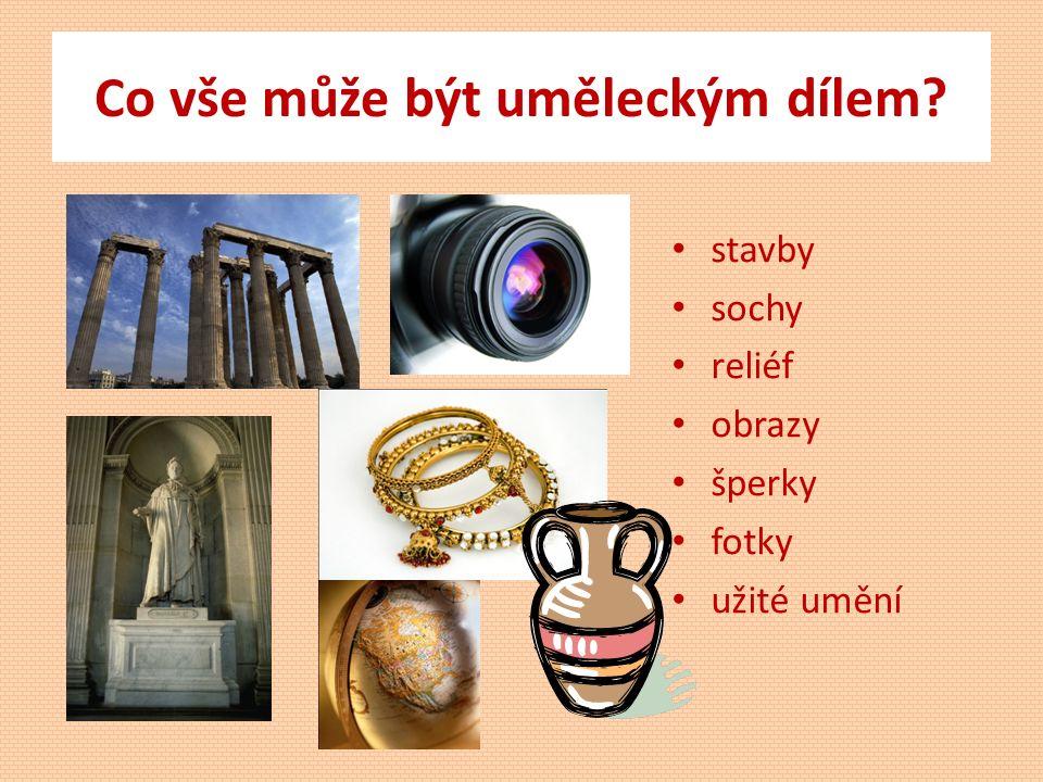Co vše může být uměleckým dílem? stavby sochy reliéf obrazy šperky fotky užité umění