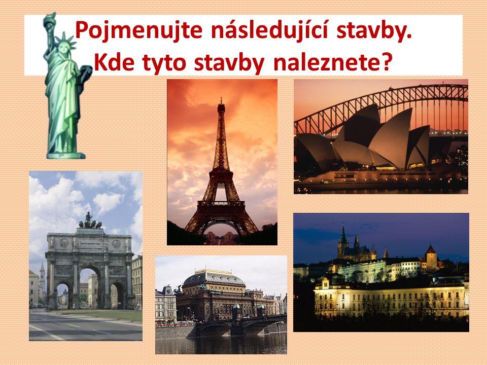 Pojmenujte následující stavby. Kde tyto stavby naleznete?