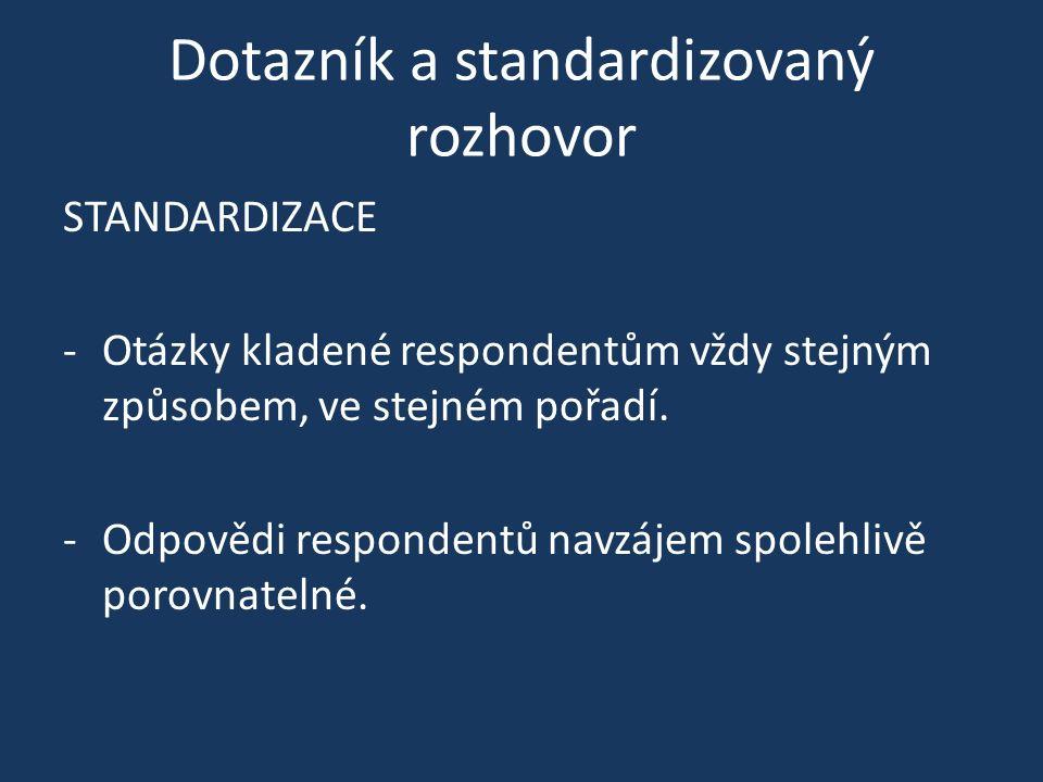 Dotazník a standardizovaný rozhovor STANDARDIZACE -Otázky kladené respondentům vždy stejným způsobem, ve stejném pořadí. -Odpovědi respondentů navzáje