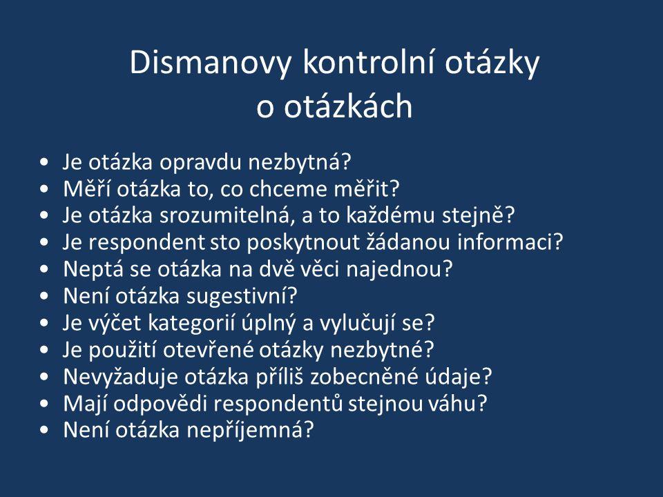 Dismanovy kontrolní otázky o otázkách Je otázka opravdu nezbytná? Měří otázka to, co chceme měřit? Je otázka srozumitelná, a to každému stejně? Je res