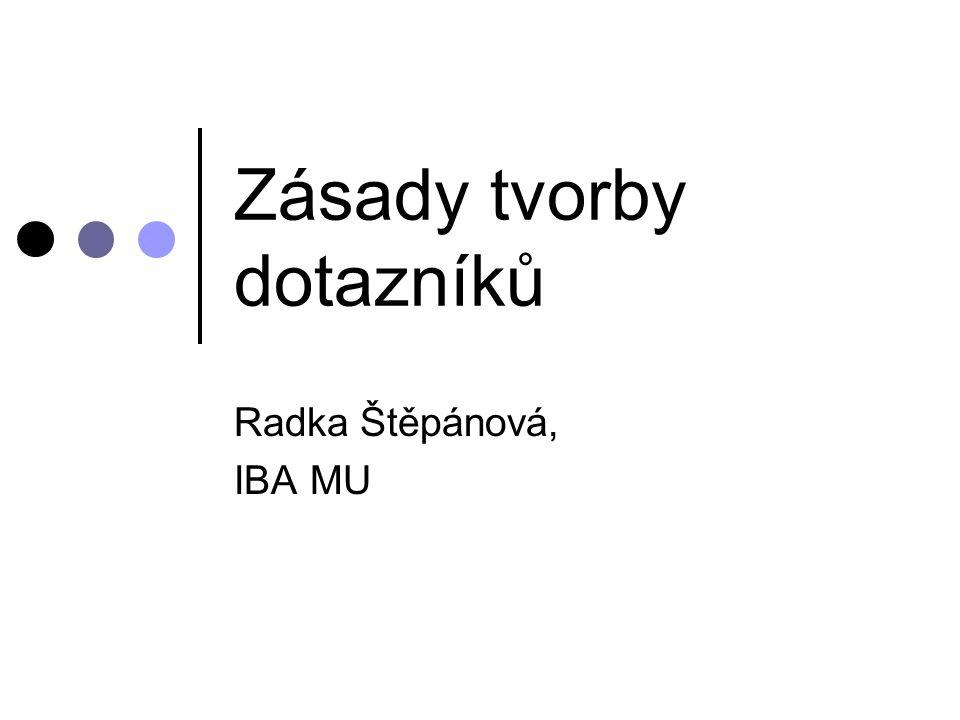 Zásady tvorby dotazníků Radka Štěpánová, IBA MU