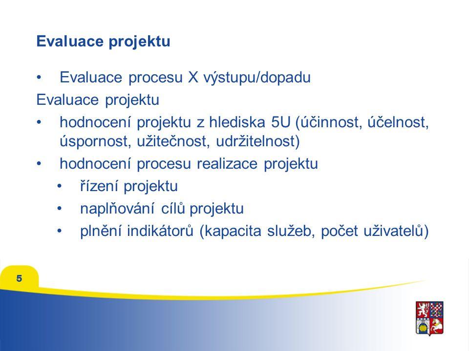 5 Evaluace projektu Evaluace procesu X výstupu/dopadu Evaluace projektu hodnocení projektu z hlediska 5U (účinnost, účelnost, úspornost, užitečnost, u