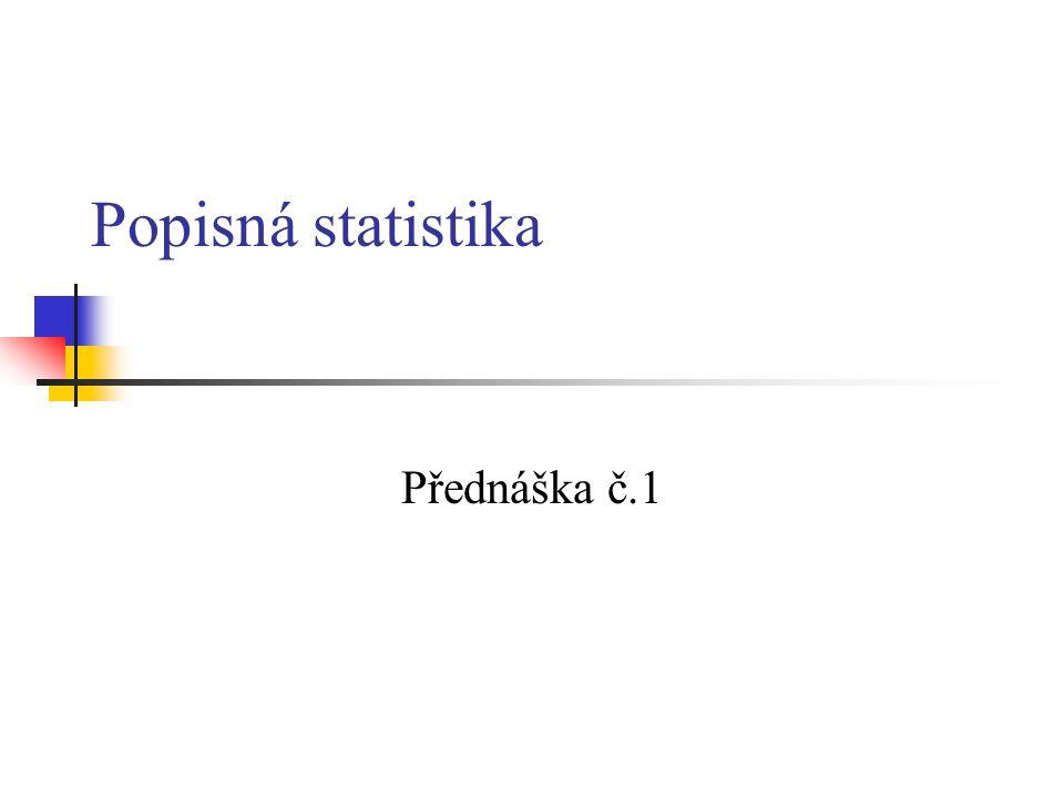 Popisná statistika Přednáška č.1