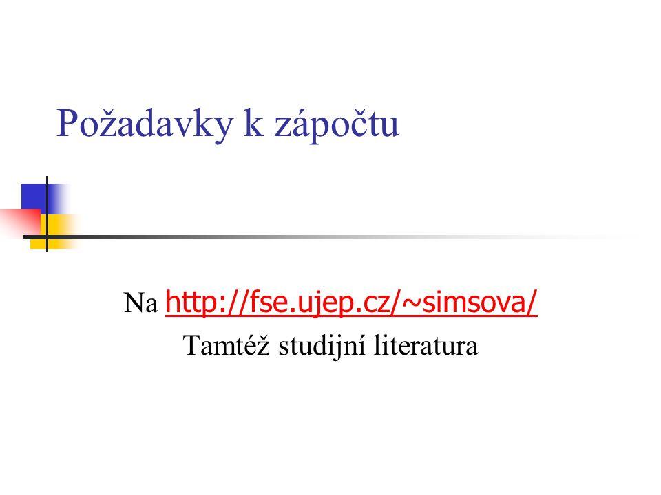 Požadavky k zápočtu Na http://fse.ujep.cz/~simsova/ http://fse.ujep.cz/~simsova/ Tamtéž studijní literatura