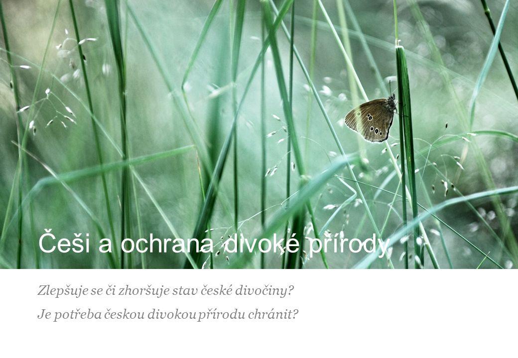 Češi a ochrana divoké přírody Zlepšuje se či zhoršuje stav české divočiny? Je potřeba českou divokou přírodu chránit?