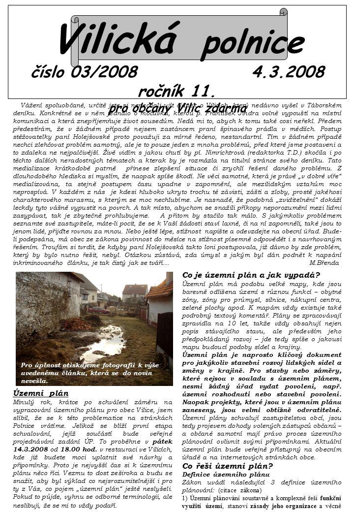 Vilická polnice číslo 03/2008 4.3.2008 ročník 11. pro občany Vilic zdarma Vážení spoluobčané, určitě jste si nenechali ujít článek o Vilicích, který n